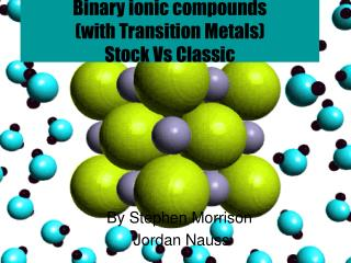 Binary ionic compounds          (with Transition Metals)  Stock Vs Classic