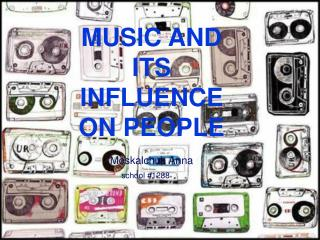 MUSIC AND ITS INFLUENCE ON PEOPLE