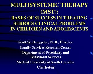 MULTISYSTEMIC THERAPY MST: BASES OF SUCCESS IN TREATING  SERIOUS CLINICAL PROBLEMS  IN CHILDREN AND ADOLESCENTS