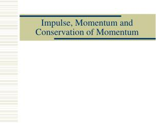 Impulse, Momentum and Conservation of Momentum