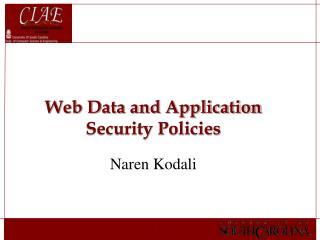 Web Data and Application Security Policies Naren Kodali