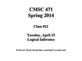 CMSC 471 Spring 2014 Class #21 Tuesday, April 15 Logical Inference