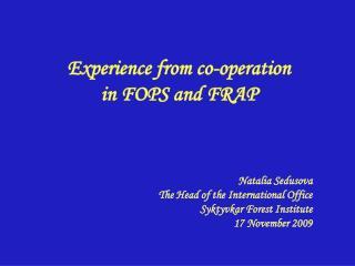 Experience from  co-operation  in FOPS and FRAP Natalia  Sedusova