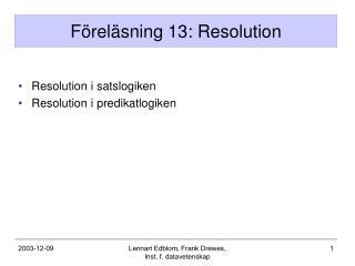 F�rel�sning 13: Resolution