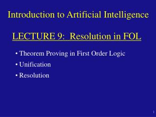 Introduction to Artificial Intelligence LECTURE 9 :  Resolution in FOL