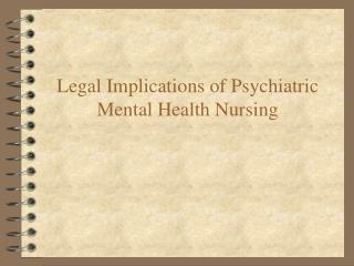 Legal Implications of Psychiatric Mental Health Nursing