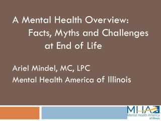 A Mental Health Overview: 	Facts, Myths and Challenges 			at End of Life Ariel Mindel, MC, LPC