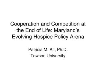 Cooperation and Competition at the End of Life: Maryland's Evolving Hospice Policy Arena