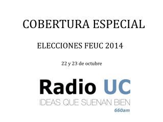 COBERTURA ESPECIAL ELECCIONES FEUC 2014