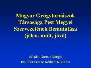 Magyar Gyógytornászok Társasága Pest Megyei Szervezetének Bemutatása (jelen, múlt, jövő)