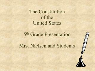 The Constitution  of the  United States 5 th  Grade Presentation Mrs. Nielsen and Students