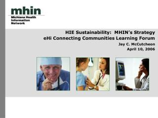 HIE Sustainability:  MHIN's Strategy   eHi Connecting Communities Learning Forum