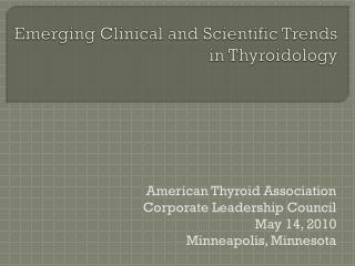 Emerging Clinical and Scientific Trends in  Thyroidology