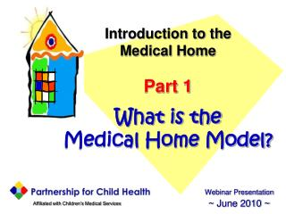 Introduction to the Medical Home Part 1 What is the Medical Home Model?