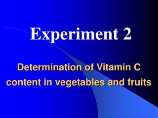 Determination of Vitamin C content in vegetables and fruits