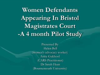 Women Defendants Appearing In Bristol Magistrates Court  -A 4 month Pilot Study