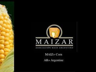 MAIZ= Corn AR= Argentine