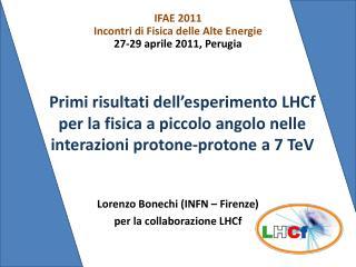 Lorenzo  Bonechi ( INFN – Firenze) per la  collaborazione LHCf