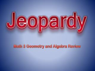 Math 3 Geometry and Algebra Review
