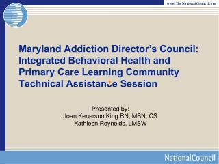 Presented by: Joan Kenerson King RN, MSN, CS Kathleen Reynolds, LMSW