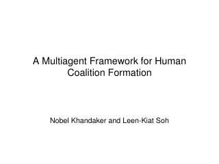 A Multiagent Framework for Human Coalition Formation