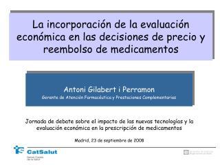 Antoni Gilabert i Perramon Gerente de Atención Farmacéutica y Prestaciones Complementarias