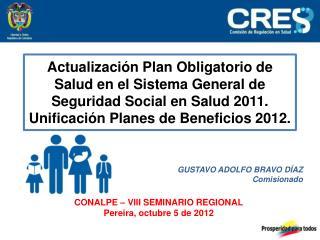 GUSTAVO ADOLFO BRAVO DÍAZ Comisionado CONALPE – VIII SEMINARIO REGIONAL Pereira, octubre 5 de 2012