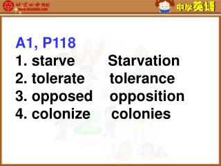 A1, P118 1. starve        Starvation  2. tolerate      tolerance 3. opposed    opposition
