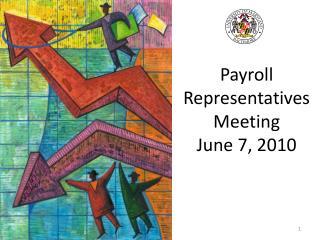 Payroll Representatives Meeting June 7, 2010