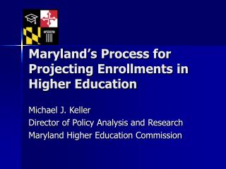 Maryland�s Process for Projecting Enrollments in Higher Education