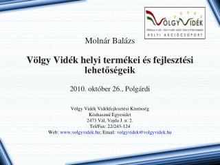 Molnár Balázs Völgy Vidék helyi termékei és fejlesztési lehetőségeik 2010. október 26., Polgárdi