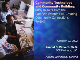 October 17, 2002 Randal D. Pinkett, Ph.D. BCT Partners, LLC. Atlanta Technology Summit