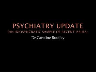 Psychiatry UPDATE (an idiosyncratic sample of recent issues)