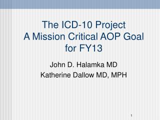 The ICD-10 Project A Mission Critical AOP Goal for FY13