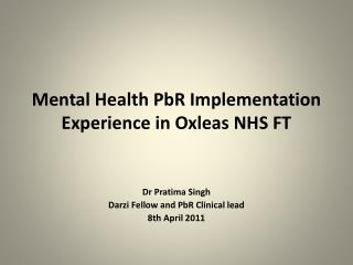 Mental Health PbR Implementation  Experience in Oxleas NHS FT