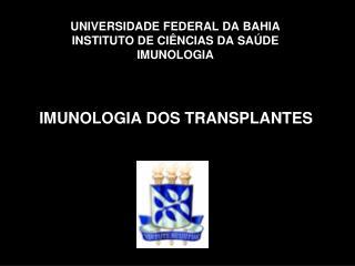 UNIVERSIDADE FEDERAL DA BAHIA INSTITUTO DE CIÊNCIAS DA SAÚDE IMUNOLOGIA