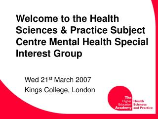 Welcome to the Health Sciences & Practice Subject Centre Mental Health Special Interest Group