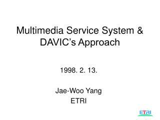 Multimedia Service System & DAVIC's Approach