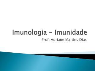 Imunologia - Imunidade
