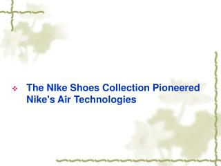 The NIke Shoes Collection Pioneered Nike's Air Technologies