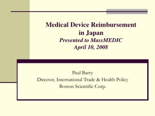 Medical Device Reimbursement  in Japan Presented to MassMEDIC April 10, 2008
