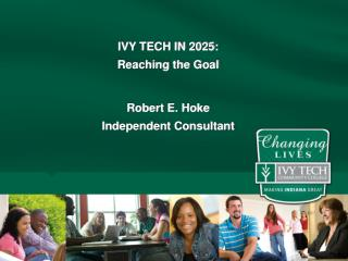 IVY TECH IN 2025: Reaching the Goal Robert E. Hoke Independent Consultant