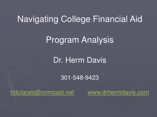 Navigating College Financial Aid  Program Analysis Dr. Herm Davis 301-548-9423