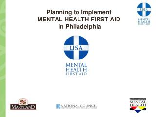 Planning to Implement MENTAL HEALTH FIRST AID  in Philadelphia