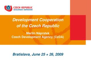 Development Cooperation of the Czech Republic Martin Náprstek Czech Development Agency (CzDA)