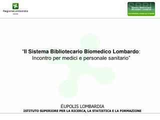 """"""" Il Sistema Bibliotecario Biomedico Lombardo : Incontro per medici e personale sanitario"""""""