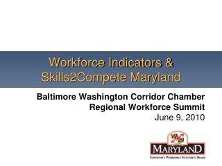 Workforce Indicators & Skills2Compete Maryland