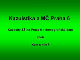 Kazuistika z MČ Praha 6