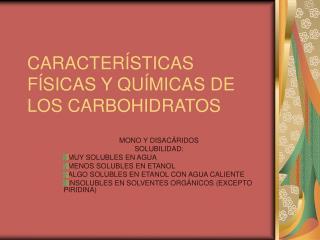 CARACTER STICAS F SICAS Y QU MICAS DE LOS CARBOHIDRATOS