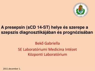 A presepsin (sCD 14-ST) helye és szerepe a szepszis diagnosztikájában és prognózisában